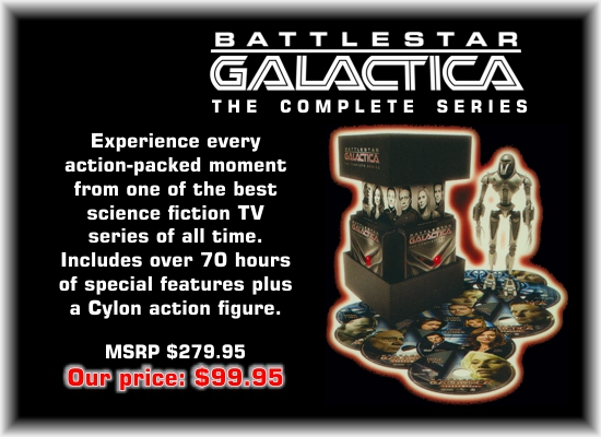 Battlestar Galactica. The complete series.  Experience every action-packed moment from one of the best science fiction TV series of all time.  Includes over 70 hours of special features plus a Cylon action figure. MSRP $279.95.  Our price $99.95