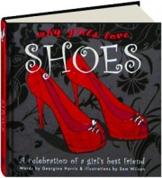 WHY GIRLS LOVE SHOES: A Celebration of a Girl's Best Friend
