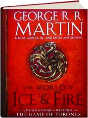 THE WORLD OF ICE & FIRE: The Untold History of Westeros and <I>The Game of Thrones</I>