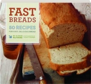 FAST BREADS: 50 Recipes for Easy, Delicious Bread
