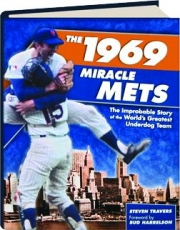 THE 1969 MIRACLE METS: The Improbable Story of the World's Greatest Underdog Team
