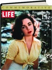 LIFE--REMEMBERING LIZ, 1932-2011