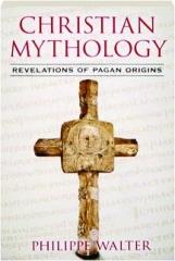 CHRISTIAN MYTHOLOGY: Revelations of Pagan Origins