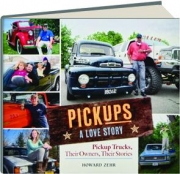 PICKUPS--A LOVE STORY: Pickup Trucks, Their Owners, Their Stories