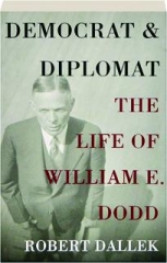 DEMOCRAT & DIPLOMAT: The Life of William E. Dodd