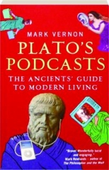 PLATO'S PODCASTS: The Ancients' Guide to Modern Living