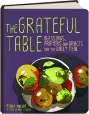 THE GRATEFUL TABLE: Blessings, Prayers and Graces for the Daily Meal