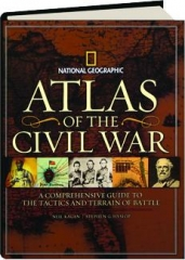 ATLAS OF THE CIVIL WAR: A Comprehensive Guide to the Tactics and Terrain of Battle
