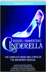 RODGERS + HAMMERSTEIN'S CINDERELLA: The Complete Book and Lyrics of the Broadway Musical