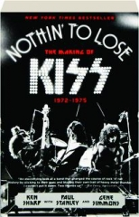 NOTHIN' TO LOSE: The Making of KISS, 1972-1975
