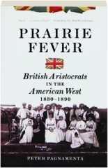 PRAIRIE FEVER: British Aristocrats in the American West, 1830-1890