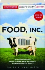 FOOD, INC.: How Industrial Food Is Making Us Sicker, Fatter and Poorer--And What You Can Do About It