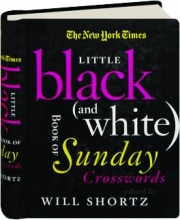 THE NEW YORK TIMES LITTLE BLACK (AND WHITE) BOOK OF SUNDAY CROSSWORDS