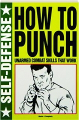SELF-DEFENSE--HOW TO PUNCH: Unarmed Combat Skills That Work