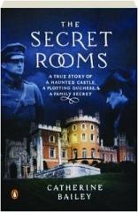 THE SECRET ROOMS: A True Story of a Haunted Castle, a Plotting Duchess, & a Family Secret