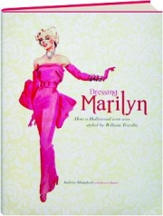 DRESSING MARILYN: How a Hollywood Icon Was Styled by William Travilla