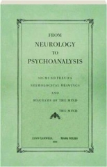FROM NEUROLOGY TO PSYCHOANALYSIS: Sigmund Freud's Neurological Drawings and Diagrams of the Mind