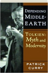 DEFENDING MIDDLE-EARTH: Tolkien--Myth and Modernity