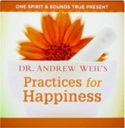 DR. ANDREW WEIL'S PRACTICES FOR HAPPINESS