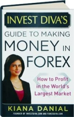 INVEST DIVA'S GUIDE TO MAKING MONEY IN FOREX: How to Profit in the World's Largest Market