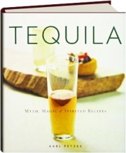 TEQUILA: Myth, Magic & Spirited Recipes