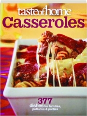 TASTE OF HOME CASSEROLES: 377 Dishes for Families, Potlucks & Parties