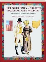 THE FOWLER FAMILY CELEBRATES STATEHOOD AND A WEDDING: An Illustrated History with Paper Dolls
