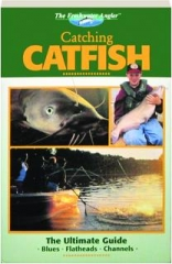 CATCHING CATFISH: The Ultimate Guide--Blues, Flatheads, Channels