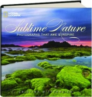 SUBLIME NATURE: Photographs That Awe & Inspire