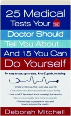 25 MEDICAL TESTS YOUR DOCTOR SHOULD TELL YOU ABOUT...AND 15 YOU CAN DO YOURSELF