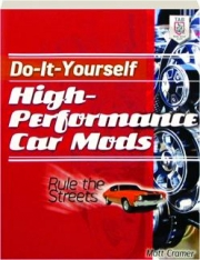 DO-IT-YOURSELF HIGH-PERFORMANCE CAR MODS: Rule the Streets