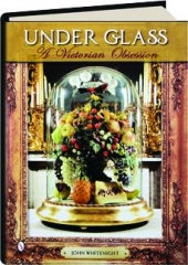 UNDER GLASS: A Victorian Obsession
