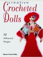 CREATIVE CROCHETED DOLLS: 50 Whimsical Designs