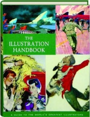 THE ILLUSTRATION HANDBOOK: A Guide to the World's Greatest Illustrators