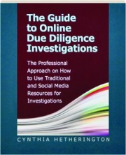 THE GUIDE TO ONLINE DUE DILIGENCE INVESTIGATIONS: The Professional Approach on How to Use Traditional and Social Media Resources for Investigations