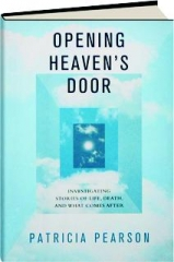 OPENING HEAVEN'S DOOR: Investigating Stories of Life, Death, and What Comes After