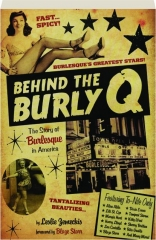 BEHIND THE BURLY Q: The Story of Burlesque in America