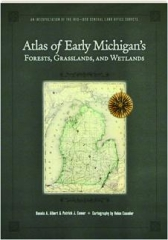 ATLAS OF EARLY MICHIGAN'S FORESTS, GRASSLANDS, AND WETLANDS