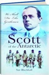 SCOTT OF THE ANTARCTIC: We Shall Die Like Gentlemen