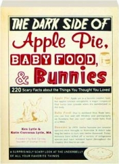 THE DARK SIDE OF APPLE PIE, BABY FOOD, & BUNNIES: 220 Scary Facts About the Things You Thought You Loved
