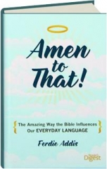 AMEN TO THAT! The Amazing Way the Bible Influences Our Everyday Language