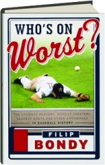 WHO'S ON WORST? The Lousiest Players, Biggest Cheaters, Saddest Goats and Other Antiheroes in Baseball History
