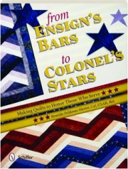 FROM ENSIGN'S BARS TO COLONEL'S STARS: Making Quilts to Honor Those Who Serve