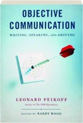 OBJECTIVE COMMUNICATION: Writing, Speaking, and Arguing