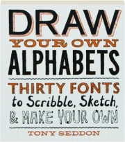DRAW YOUR OWN ALPHABETS: Thirty Fonts to Scribble, Sketch, & Make Your Own