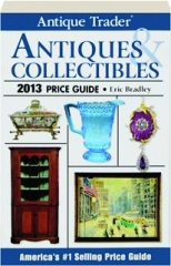 ANTIQUE TRADER ANTIQUES & COLLECTIBLES 2013 PRICE GUIDE, 29TH EDITION