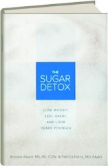 THE SUGAR DETOX: Lose Weight, Feel Great, and Look Years Younger