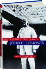FATHER OF THE TUSKEGEE AIRMEN: John C. Robinson