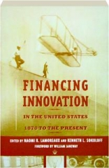 FINANCING INNOVATION IN THE UNITED STATES, 1870 TO THE PRESENT