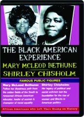 THE BLACK AMERICAN EXPERIENCE: Mary McLeod Bethune / Shirley Chisholm